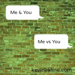 Me and You or Me versus You